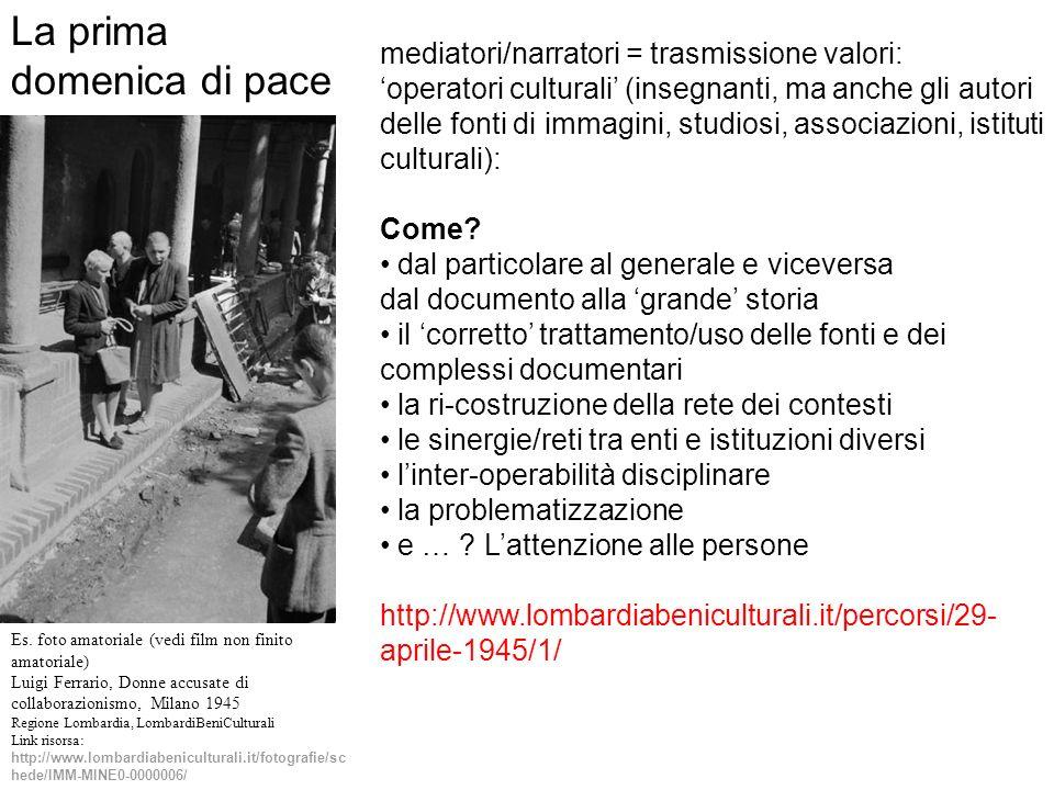mediatori/narratori = trasmissione valori: operatori culturali (insegnanti, ma anche gli autori delle fonti di immagini, studiosi, associazioni, istit