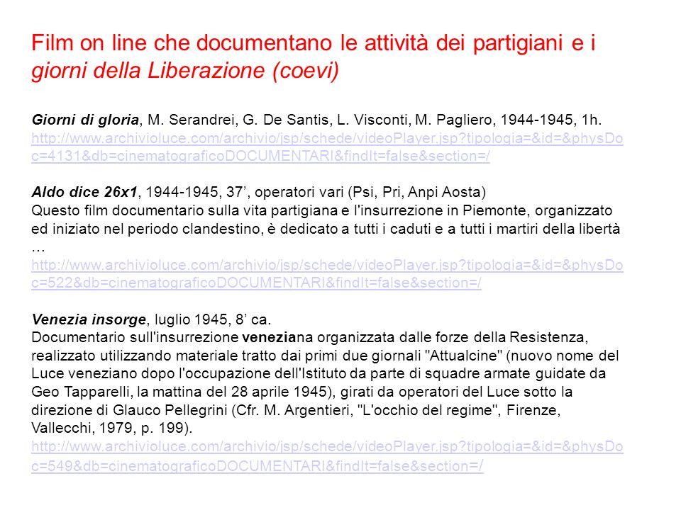 Film on line che documentano le attività dei partigiani e i giorni della Liberazione (coevi) Giorni di gloria, M. Serandrei, G. De Santis, L. Visconti