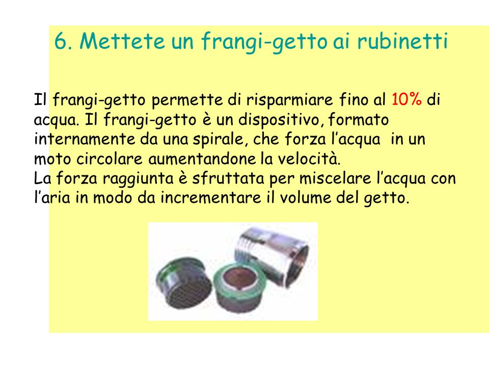 5. Dotate lo scarico WC di un regolatore di flusso Lacqua dello scarico è potabile! Usate solo quella che serve!