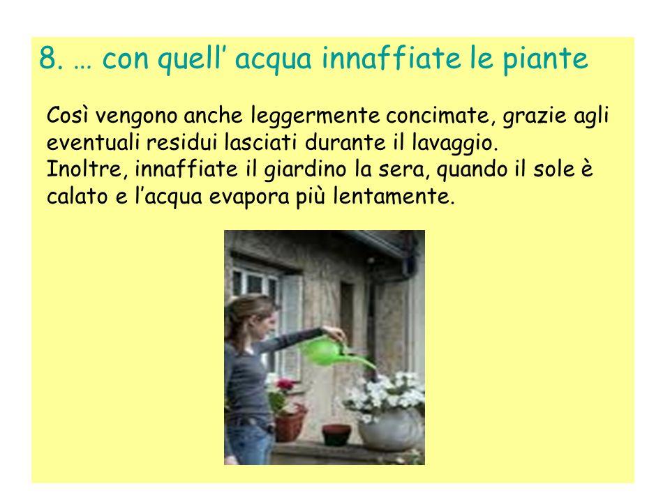 7. Lavate frutta e verdura in una bacinella e …