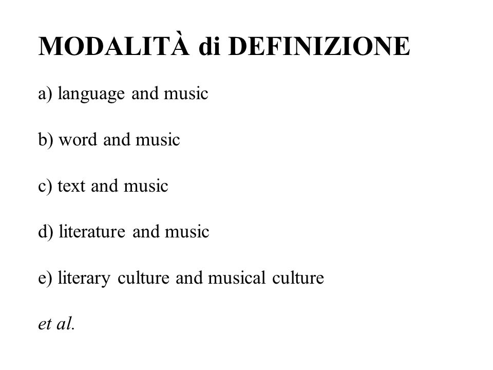 MODALITÀ di DEFINIZIONE a) language and music b) word and music c) text and music d) literature and music e) literary culture and musical culture et a