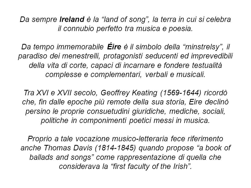 Da sempre Ireland è la land of song, la terra in cui si celebra il connubio perfetto tra musica e poesia.