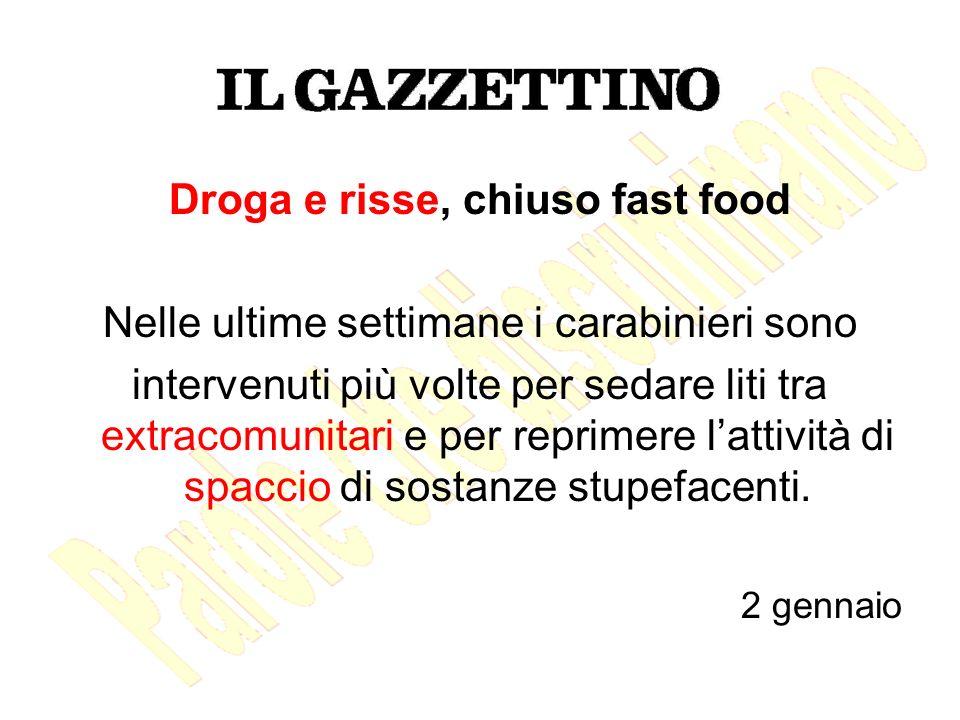 Droga e risse, chiuso fast food Nelle ultime settimane i carabinieri sono intervenuti più volte per sedare liti tra extracomunitari e per reprimere lattività di spaccio di sostanze stupefacenti.