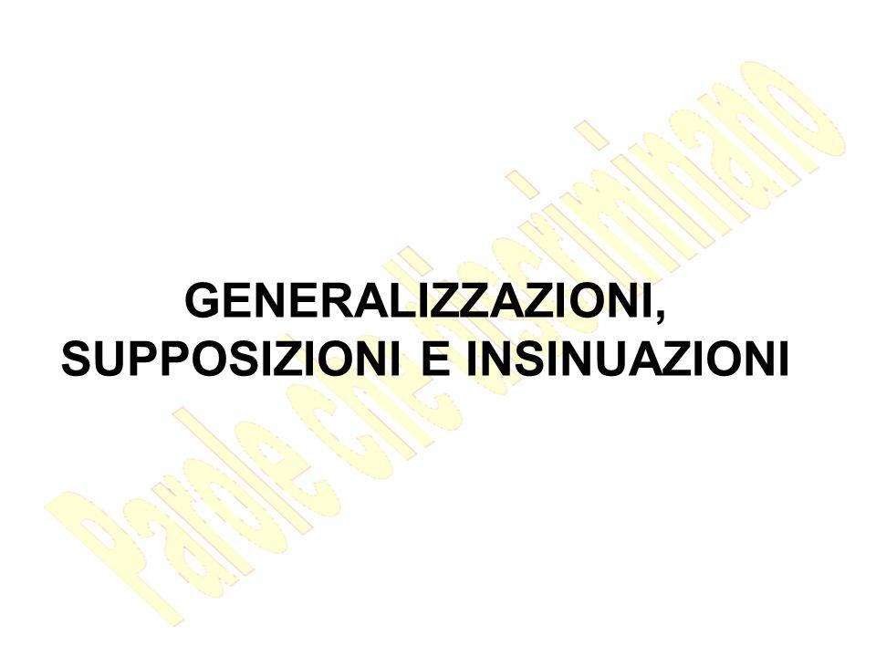 GENERALIZZAZIONI, SUPPOSIZIONI E INSINUAZIONI