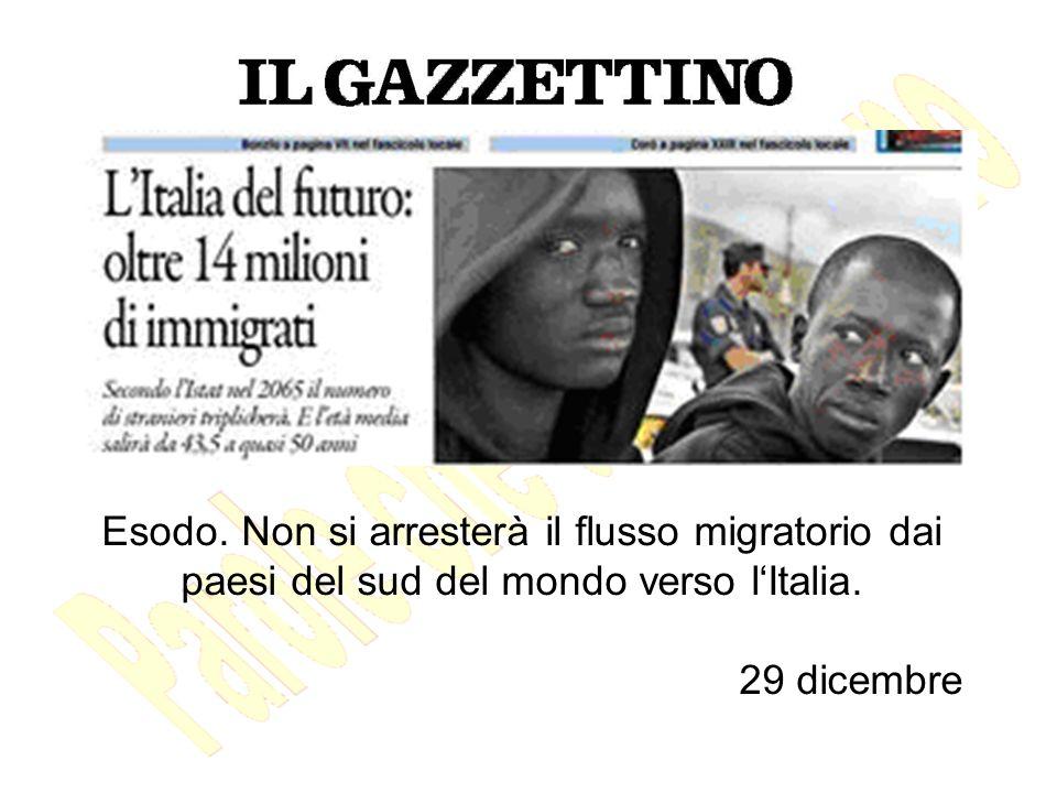 Esodo. Non si arresterà il flusso migratorio dai paesi del sud del mondo verso lItalia. 29 dicembre
