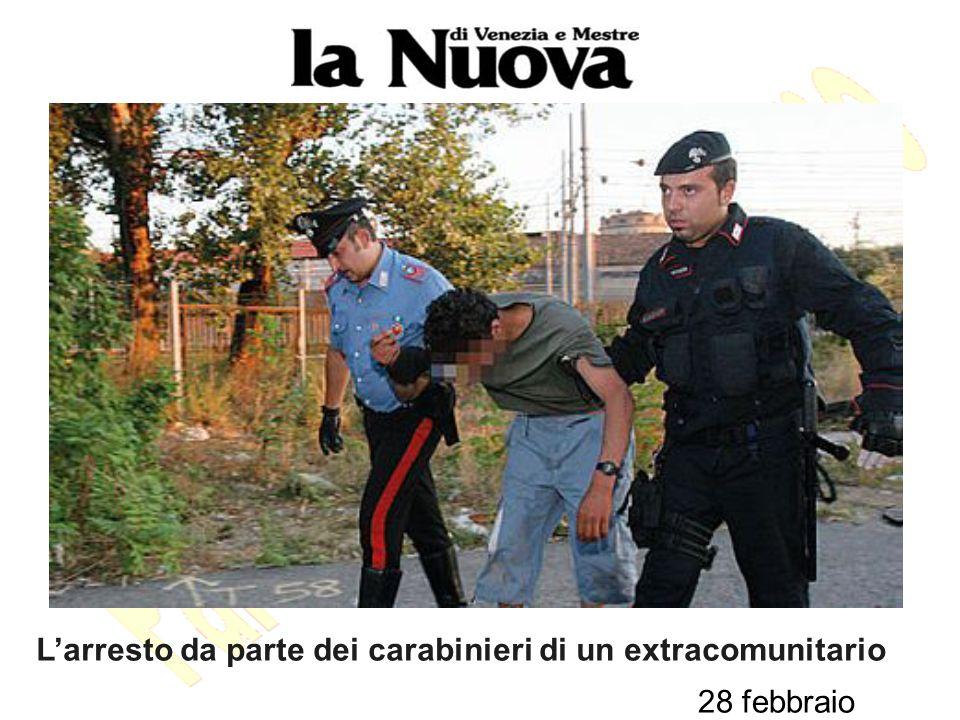 28 febbraio Larresto da parte dei carabinieri di un extracomunitario