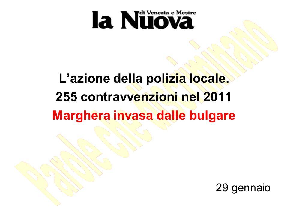 Lazione della polizia locale. 255 contravvenzioni nel 2011 Marghera invasa dalle bulgare 29 gennaio