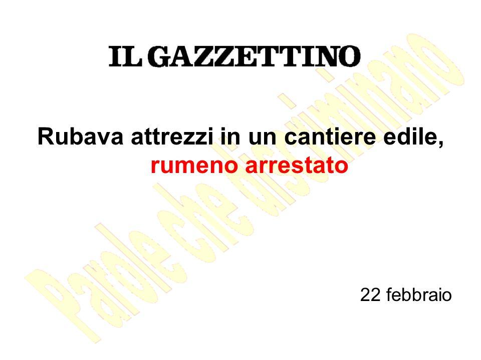 Rubava attrezzi in un cantiere edile, rumeno arrestato 22 febbraio