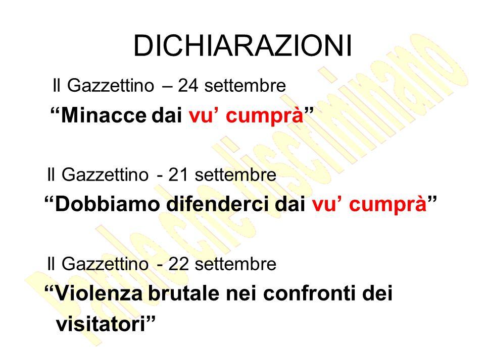 DICHIARAZIONI Il Gazzettino – 24 settembre Minacce dai vu cumprà Il Gazzettino - 21 settembre Dobbiamo difenderci dai vu cumprà Il Gazzettino - 22 settembre Violenza brutale nei confronti dei visitatori