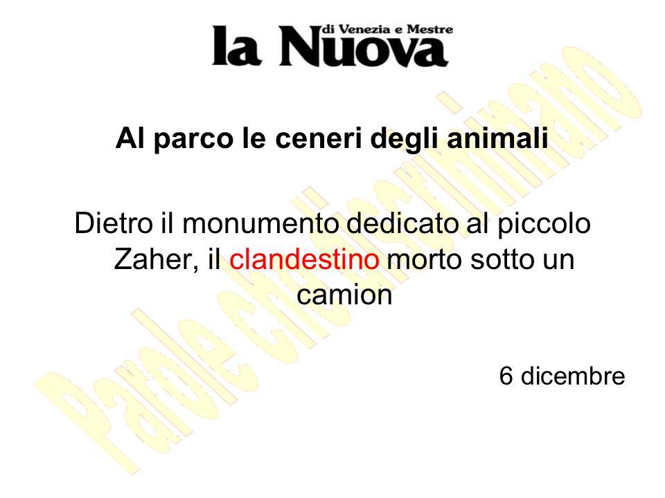 Al parco le ceneri degli animali Dietro il monumento dedicato al piccolo Zaher, il clandestino morto sotto un camion 6 dicembre