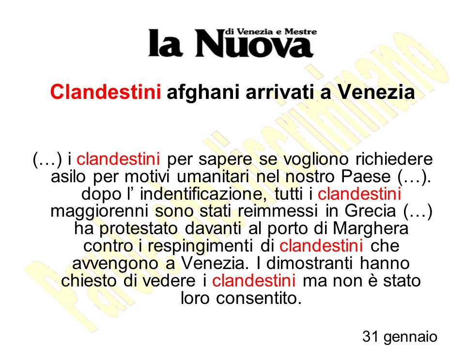 Clandestini afghani arrivati a Venezia (…) i clandestini per sapere se vogliono richiedere asilo per motivi umanitari nel nostro Paese (…).
