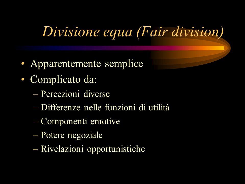 Divisione equa (Fair division) Apparentemente semplice Complicato da: –Percezioni diverse –Differenze nelle funzioni di utilità –Componenti emotive –P