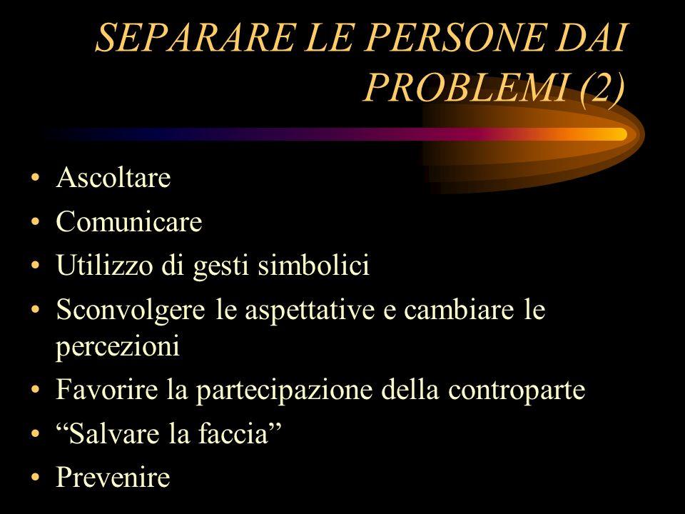 SEPARARE LE PERSONE DAI PROBLEMI (2) Ascoltare Comunicare Utilizzo di gesti simbolici Sconvolgere le aspettative e cambiare le percezioni Favorire la