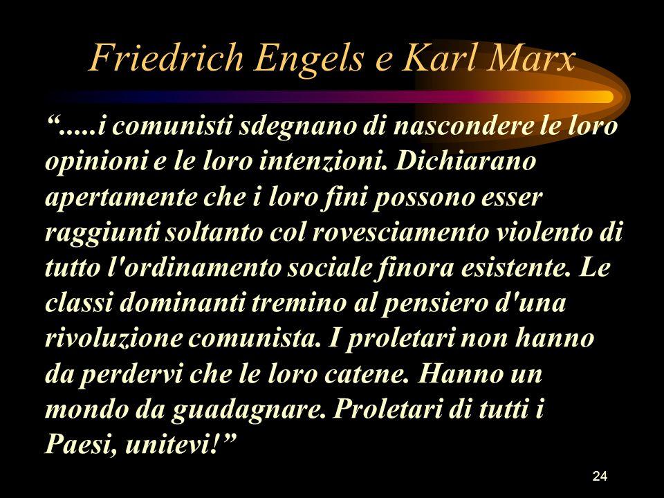 24 Friedrich Engels e Karl Marx.....i comunisti sdegnano di nascondere le loro opinioni e le loro intenzioni. Dichiarano apertamente che i loro fini p