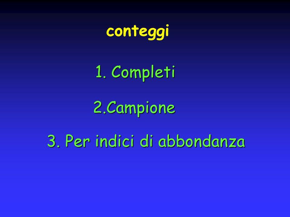 1. Completi 2.Campione 3. Per indici di abbondanza conteggi