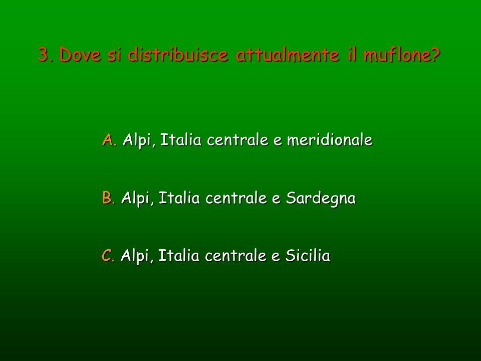 3. Dove si distribuisce attualmente il muflone? A. Alpi, Italia centrale e meridionale B. Alpi, Italia centrale e Sardegna C. Alpi, Italia centrale e