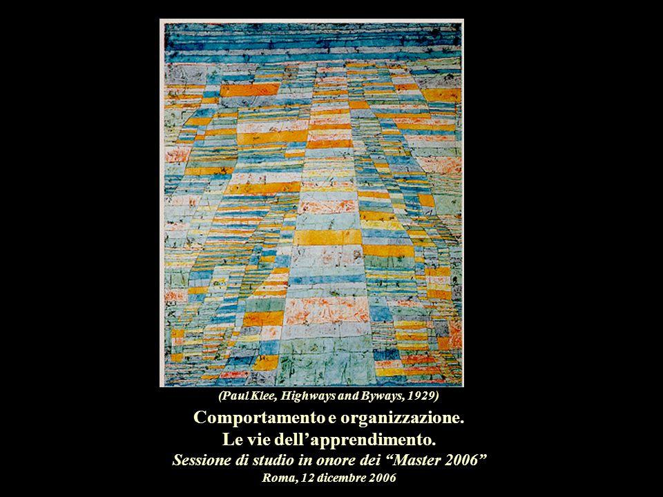 Comportamento e organizzazione. Le vie dellapprendimento. Sessione di studio in onore dei Master 2006 Roma, 12 dicembre 2006 (Paul Klee, Highways and