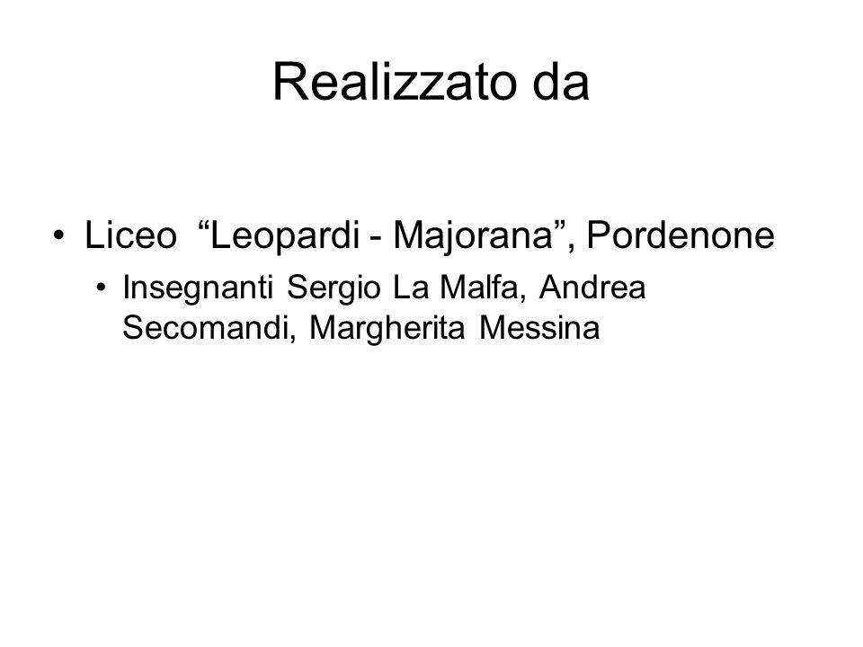 Realizzato da Liceo Leopardi - Majorana, Pordenone Insegnanti Sergio La Malfa, Andrea Secomandi, Margherita Messina