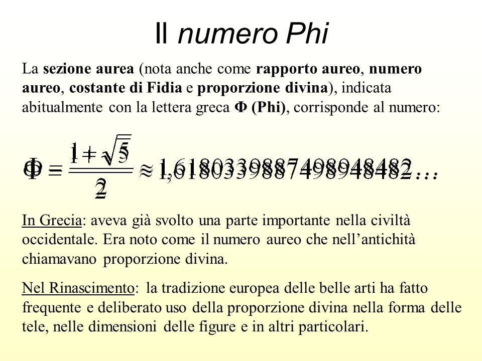 Il numero Phi La sezione aurea (nota anche come rapporto aureo, numero aureo, costante di Fidia e proporzione divina), indicata abitualmente con la le