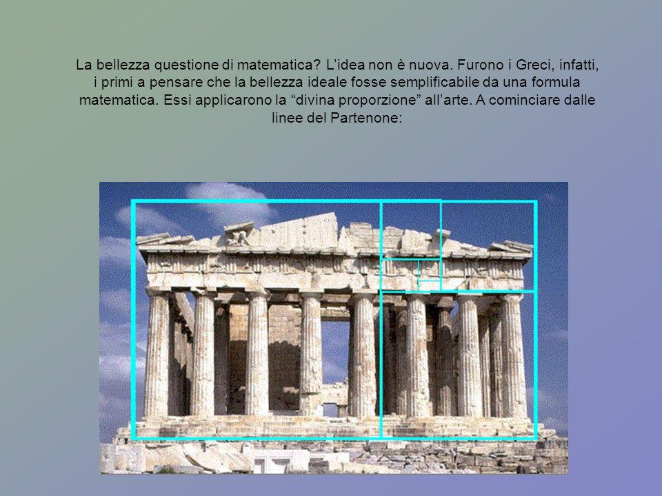 La bellezza questione di matematica? Lidea non è nuova. Furono i Greci, infatti, i primi a pensare che la bellezza ideale fosse semplificabile da una