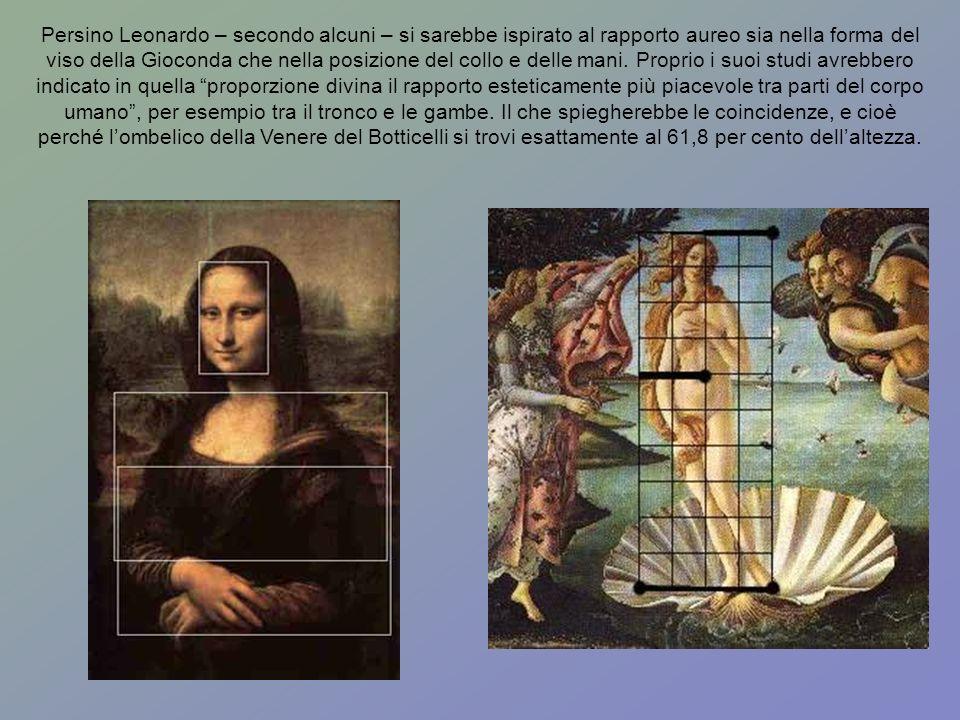 Persino Leonardo – secondo alcuni – si sarebbe ispirato al rapporto aureo sia nella forma del viso della Gioconda che nella posizione del collo e dell