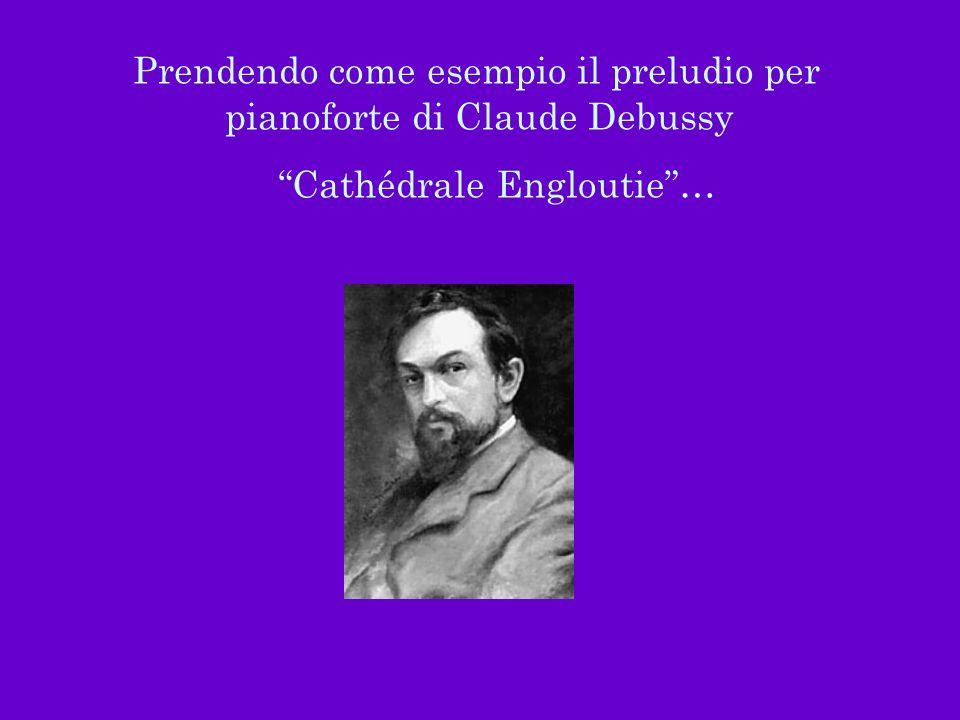 Prendendo come esempio il preludio per pianoforte di Claude Debussy Cathédrale Engloutie…