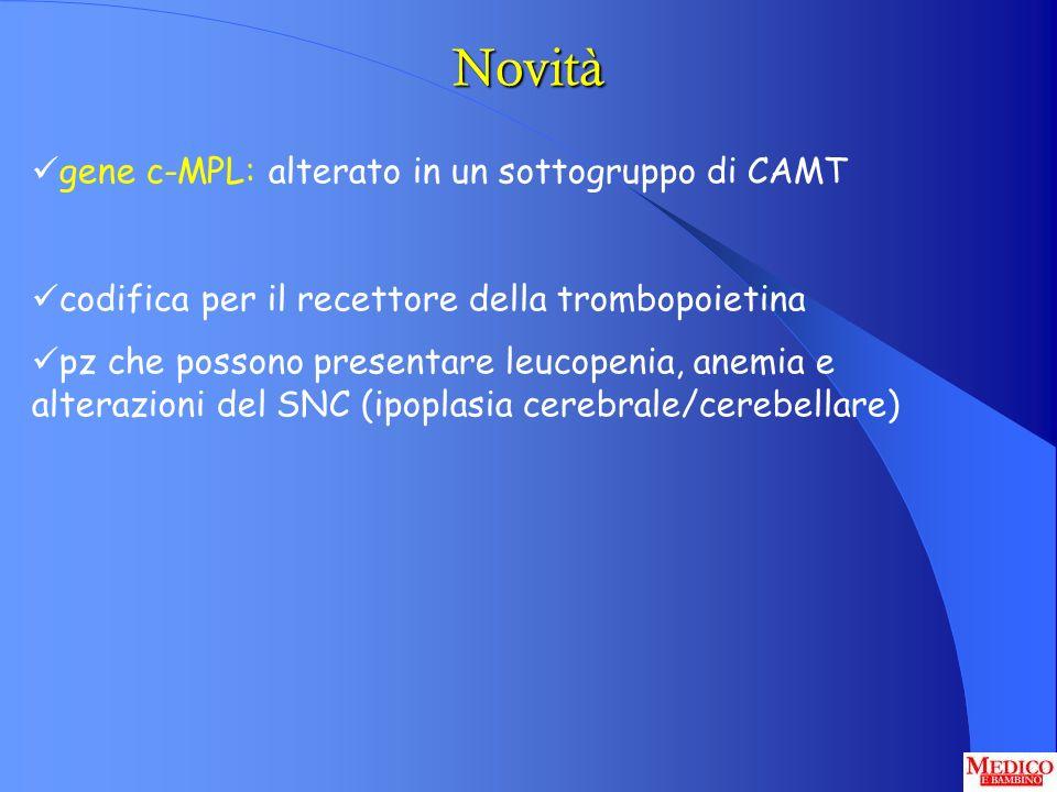 gene c-MPL: alterato in un sottogruppo di CAMT codifica per il recettore della trombopoietina pz che possono presentare leucopenia, anemia e alterazio