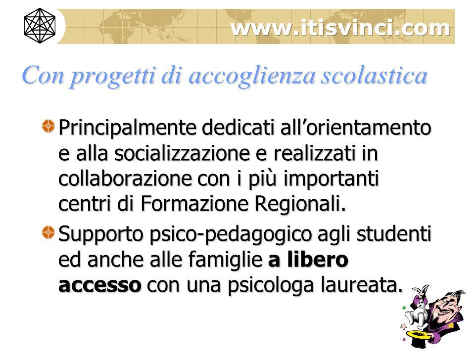 Con progetti di accoglienza scolastica Principalmente dedicati allorientamento e alla socializzazione e realizzati in collaborazione con i più importanti centri di Formazione Regionali.