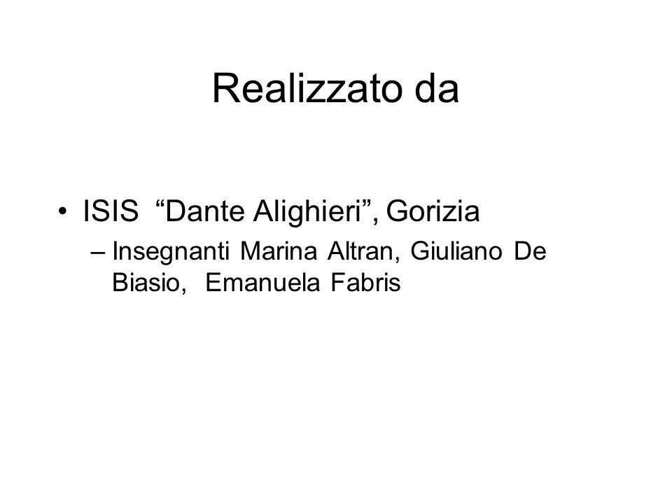 Realizzato da ISIS Dante Alighieri, Gorizia –Insegnanti Marina Altran, Giuliano De Biasio, Emanuela Fabris