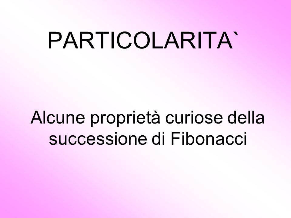Alcune proprietà curiose della successione di Fibonacci PARTICOLARITA`