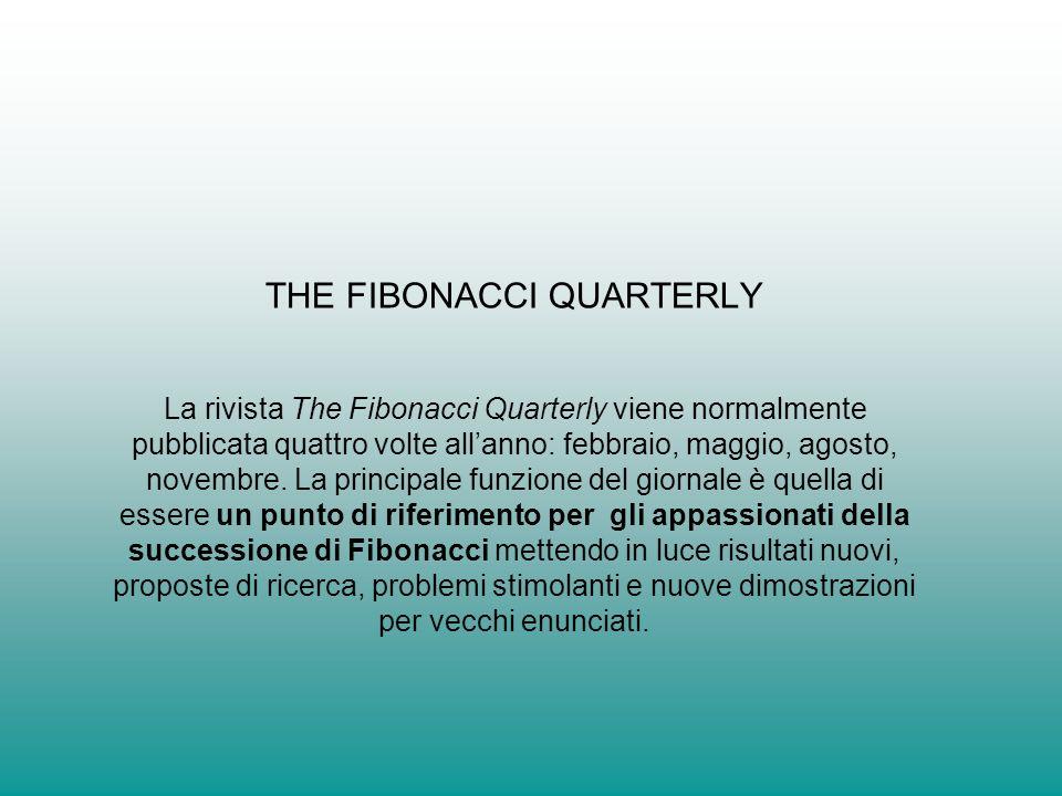 THE FIBONACCI QUARTERLY La rivista The Fibonacci Quarterly viene normalmente pubblicata quattro volte allanno: febbraio, maggio, agosto, novembre. La
