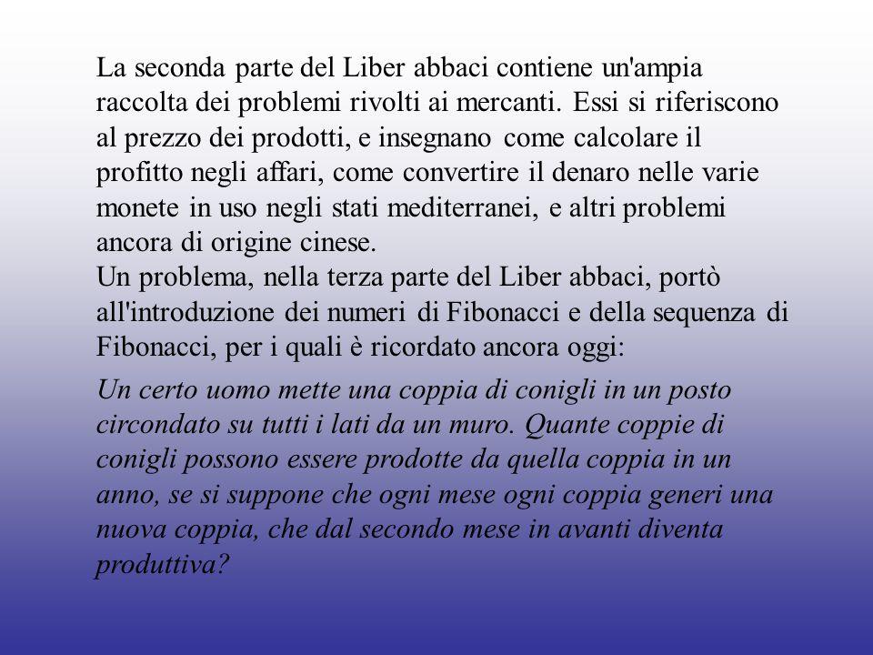 La sequenza che ne risulta è 1,1,2,3,5,8,13,21,34,55,… (Fibonacci omise il primo termine nel Liber abbaci).