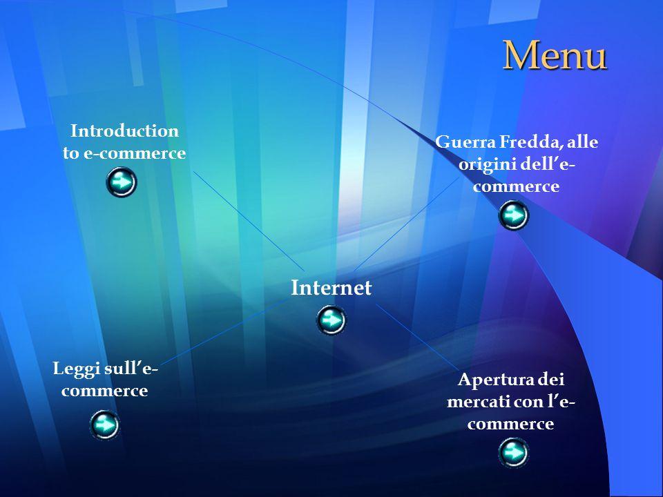 Menu Internet Guerra Fredda, alle origini delle- commerce Introduction to e-commerce Apertura dei mercati con le- commerce Leggi sulle- commerce