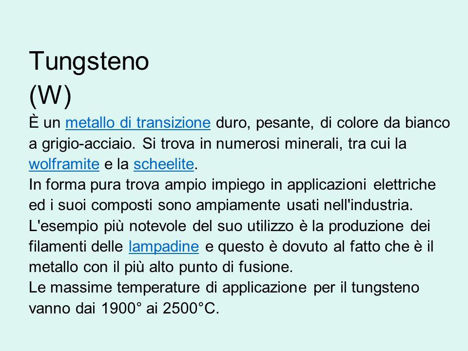 Tungsteno (W) È un metallo di transizione duro, pesante, di colore da bianco a grigio-acciaio. Si trova in numerosi minerali, tra cui la wolframite e