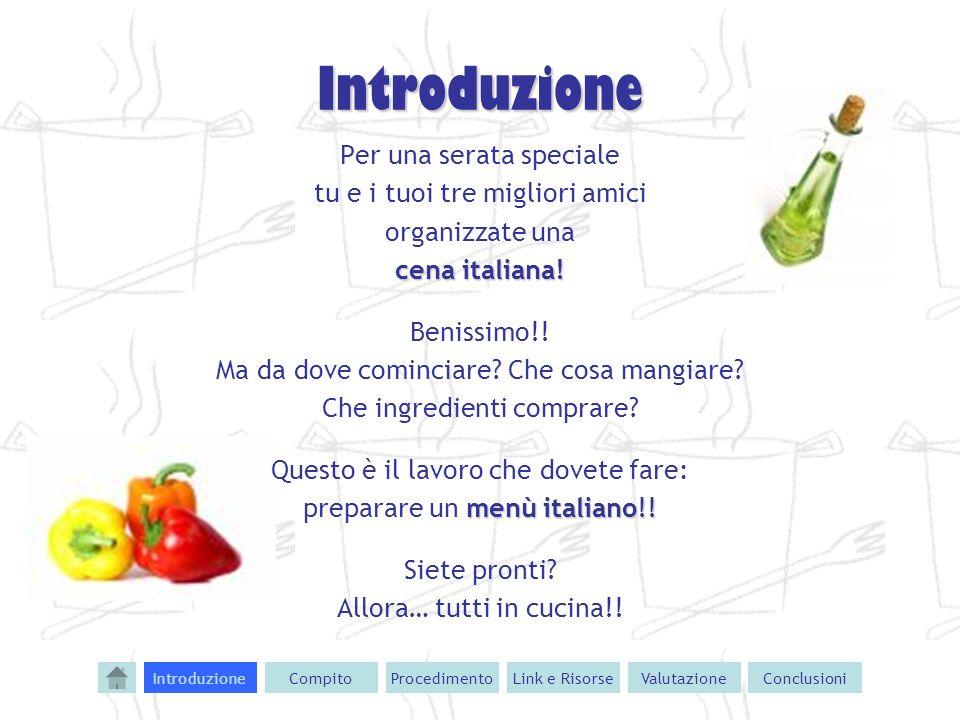 Introduzione Per una serata speciale tu e i tuoi tre migliori amici organizzate una cena italiana! Benissimo!! Ma da dove cominciare? Che cosa mangiar