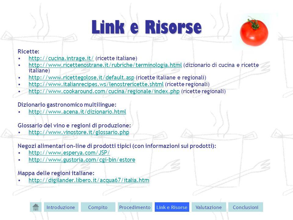 Link e Risorse Ricette: http://cucina.intrage.it/ (ricette italiane)http://cucina.intrage.it/ http://www.ricettenostrane.it/rubriche/terminologia.html