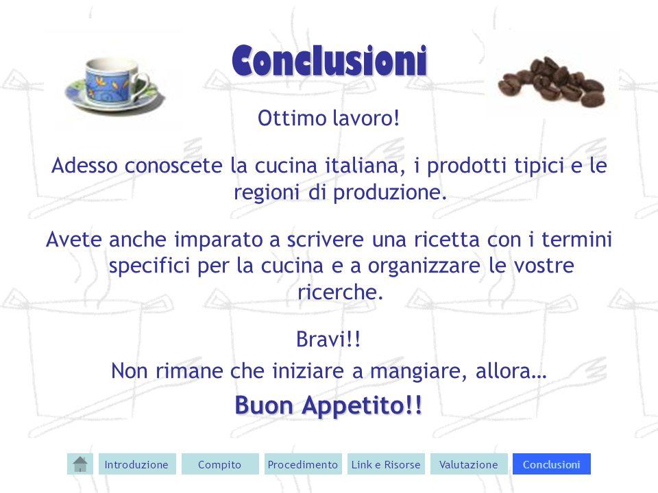 Conclusioni Ottimo lavoro! Adesso conoscete la cucina italiana, i prodotti tipici e le regioni di produzione. Avete anche imparato a scrivere una rice