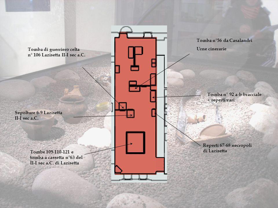 Tomba n°56 da Casalandri Urne cinerarie Tomba n° 92 a-b bracciale + reperti vari Reperti 67-68 necropoli di Lazisetta Tombe 109-110-121 e tomba a cass