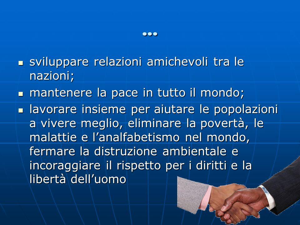 … sviluppare relazioni amichevoli tra le nazioni; sviluppare relazioni amichevoli tra le nazioni; mantenere la pace in tutto il mondo; mantenere la pa