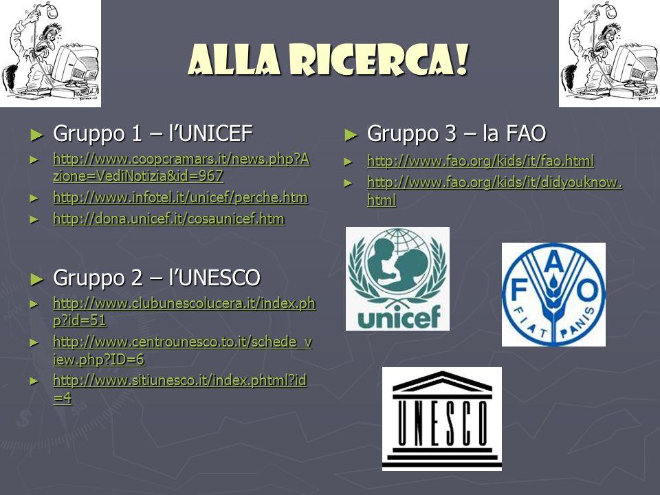 Alla ricerca! Gruppo 1 – lUNICEF Gruppo 1 – lUNICEF http://www.coopcramars.it/news.php?A zione=VediNotizia&id=967 http://www.coopcramars.it/news.php?A