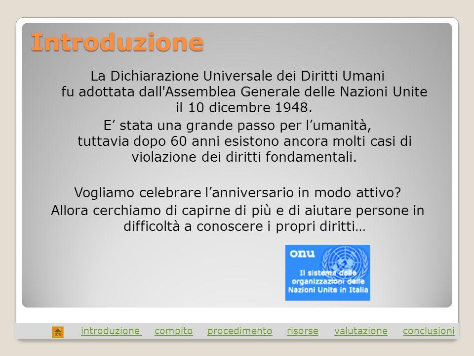 Introduzione La Dichiarazione Universale dei Diritti Umani fu adottata dall'Assemblea Generale delle Nazioni Unite il 10 dicembre 1948. E stata una gr