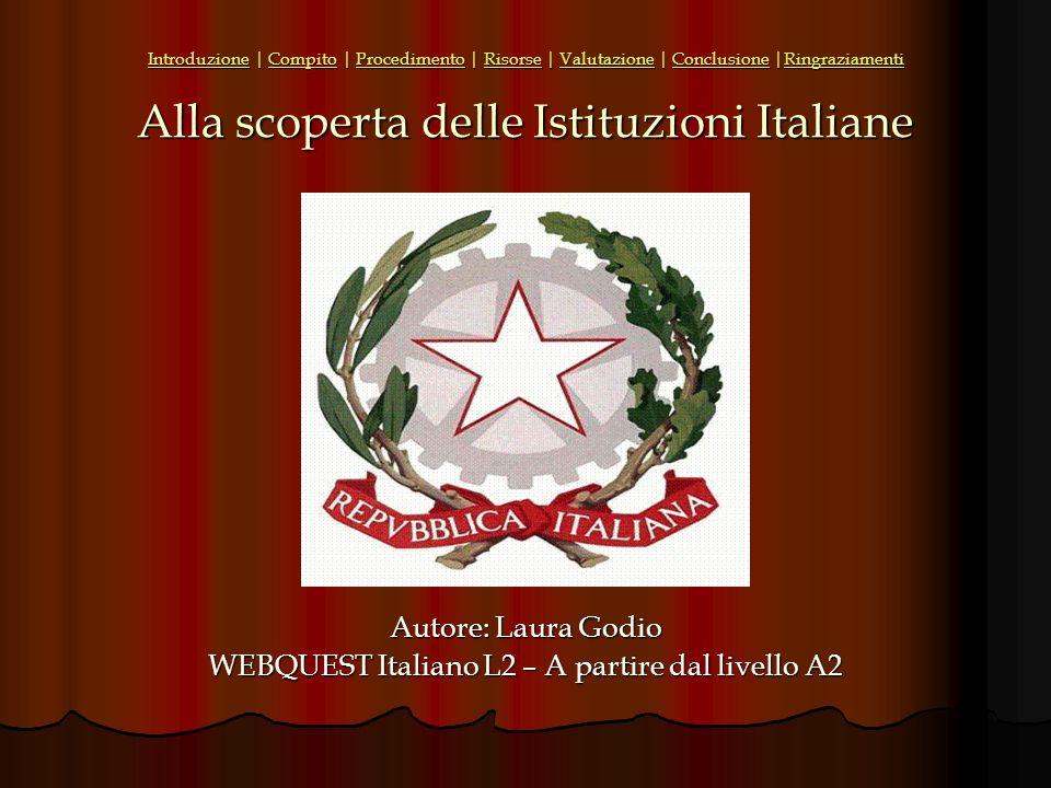 IntroduzioneIntroduzione | Compito | Procedimento | Risorse | Valutazione | Conclusione |Ringraziamenti Alla scoperta delle Istituzioni Italiane Compi