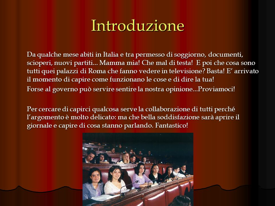 Introduzione Da qualche mese abiti in Italia e tra permesso di soggiorno, documenti, scioperi, nuovi partiti... Mamma mia! Che mal di testa! E poi che