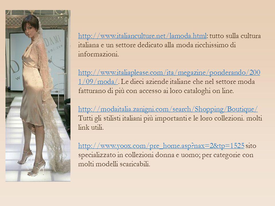 http://www.italianculture.net/lamoda.htmlhttp://www.italianculture.net/lamoda.html: tutto sulla cultura italiana e un settore dedicato alla moda ricch