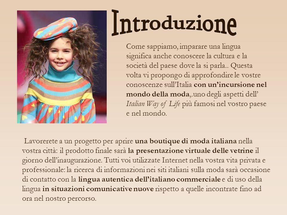 Lavorerete a un progetto per aprire una boutique di moda italiana nella vostra città: il prodotto finale sarà la presentazione virtuale delle vetrine