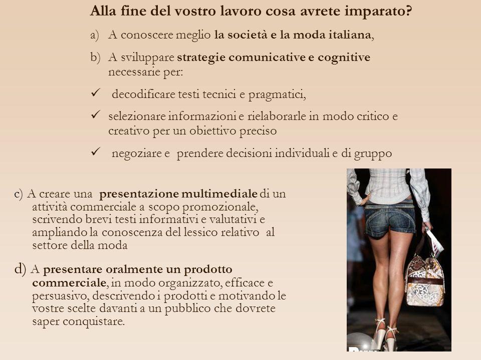 Alla fine del vostro lavoro cosa avrete imparato? a)A conoscere meglio la società e la moda italiana, b)A sviluppare strategie comunicative e cognitiv