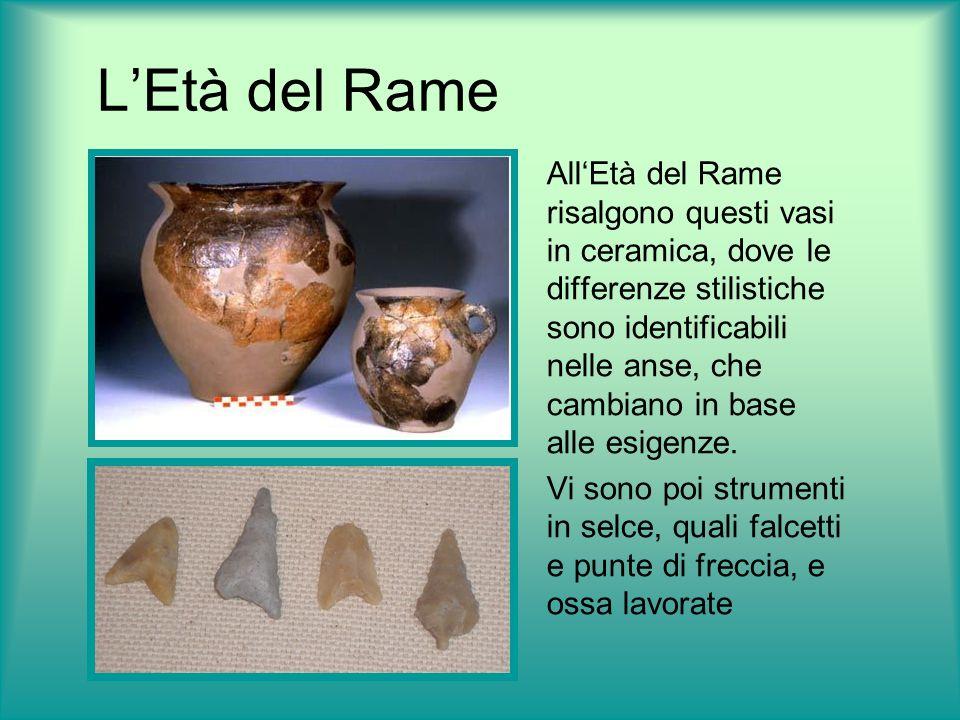 LEtà del Rame AllEtà del Rame risalgono questi vasi in ceramica, dove le differenze stilistiche sono identificabili nelle anse, che cambiano in base a