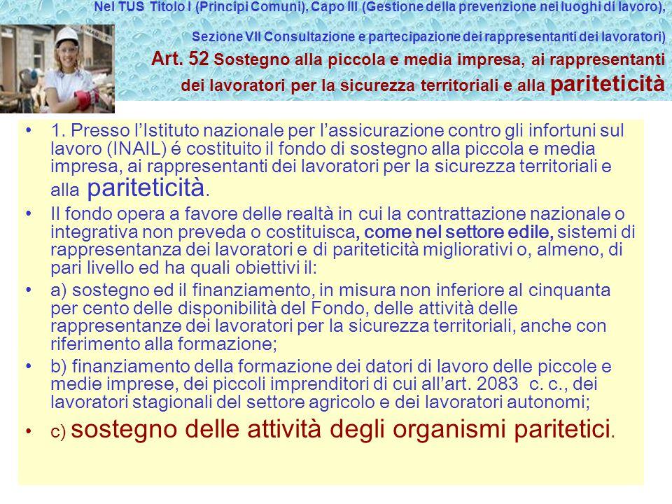 Nel TUS Titolo I (Principi Comuni), Capo III (Gestione della prevenzione nei luoghi di lavoro), Sezione VII Consultazione e partecipazione dei rappresentanti dei lavoratori) Art.