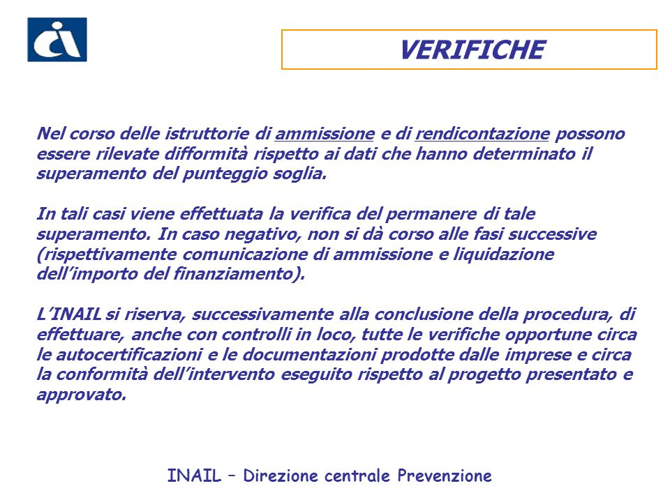 INAIL – Direzione centrale Prevenzione VERIFICHE Nel corso delle istruttorie di ammissione e di rendicontazione possono essere rilevate difformità rispetto ai dati che hanno determinato il superamento del punteggio soglia.
