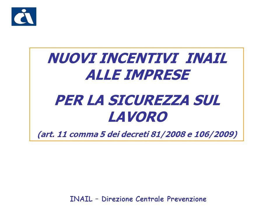 INAIL – Direzione Centrale Prevenzione NUOVI INCENTIVI INAIL ALLE IMPRESE PER LA SICUREZZA SUL LAVORO (art.